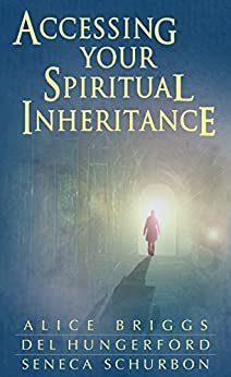 Accessing Your Spiritual Inheritance by [Briggs, Alice, Hungerford, Del, Schurbon, Seneca]