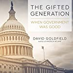 The Gifted Generation: When Government Was Good | David Goldfield