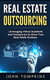 Outsourcing for Real Estate: How to Leverage Virtual Assistants and Freelancers to Grow your Real Estate Business