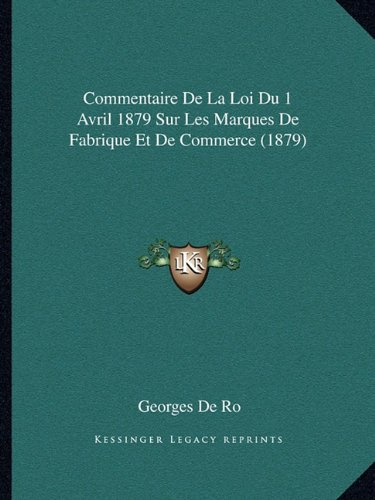 Commentaire De La Loi Du 1 Avril 1879 Sur Les Marques De Fabrique Et De Commerce (1879) (French Edition) PDF