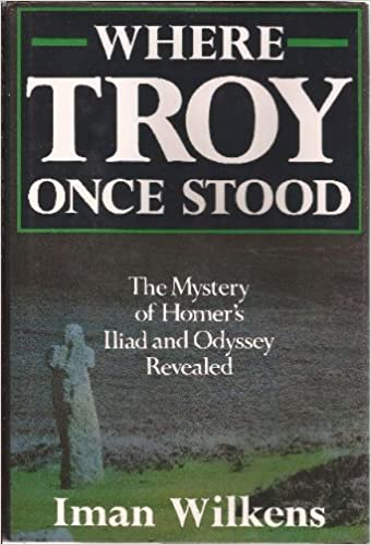 Where Troy Once Stood: The Mystery of Homer's Iliad