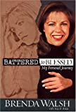 Battered to Blessed: My Personal Journey by Brenda Walsh (2005-04-30)
