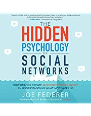 The Hidden Psychology of Social Networks: How Brands Create Authentic Engagement by Understanding What Motivates Us
