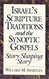 img - for Israel's Scripture Traditions and the Synoptic Gospels: Story Shaping Story by Willard M. Swartley (1993-11-01) book / textbook / text book