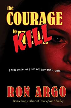 THE COURAGE TO KILL by [Argo, Ron]