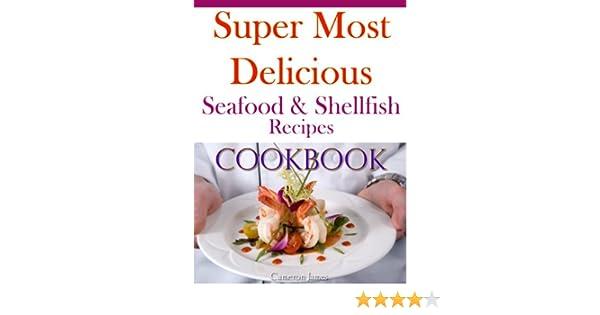 Super Most Delicious Seafood & Shellfish Recipes Cookbook
