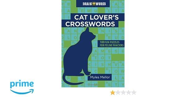 The Brain Works Cat Loveru0027s Crosswords 100 Fun Puzzles for Feline Fanciers (Brain Works (Sellers)) Myles Mellor 9781416245049 Amazon.com Books  sc 1 st  Amazon.com & The Brain Works: Cat Loveru0027s Crosswords: 100 Fun Puzzles for ... 25forcollege.com