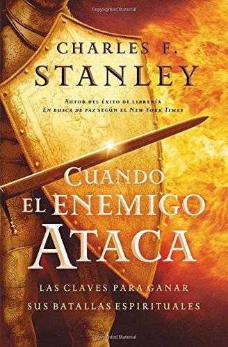 Cuando el enemigo ataca: Las claves para ganar tus batallas espirituales (Stanley, Charles) (Spanish Edition)