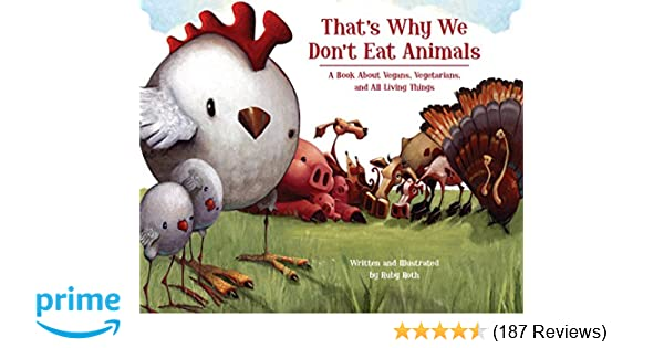 001f85120 That's Why We Don't Eat Animals: A Book About Vegans, Vegetarians, and All  Living Things: Ruby Roth: 8601421153737: Amazon.com: Books