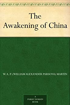 The Awakening of China by [Martin, W. A. P. (William Alexander Parsons)]