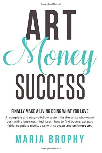 Pdf Business Art Money & Success: A complete and easy-to-follow system for the artist who wasn't born with a business mind. Learn how to find buyers, get paid ... nicely, deal with copycats and sell more art.