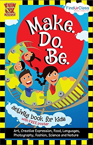 Make.Do.Be � The little book of ideas for Projects and Activities for kids; UPDATED Edition with FREE Poster; 44 ideas across 7 areas of interest for children