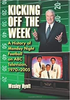 Book Kicking Off the Week: A History of Monday Night Football on ABC Television, 1970-2005