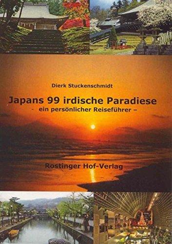 Japans 99 irdische Paradiese: Ein persönlicher Reiseführer