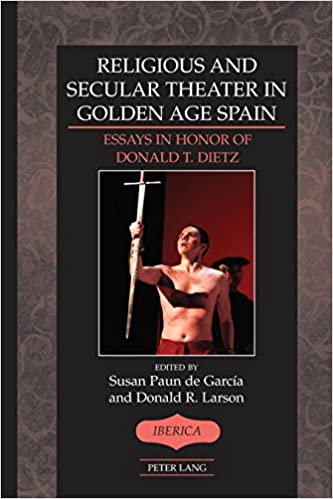 Amazoncom Religious And Secular Theater In Golden Age Spain  Amazoncom Religious And Secular Theater In Golden Age Spain Essays In  Honor Of Donald T Dietz Ibrica English And Spanish Edition