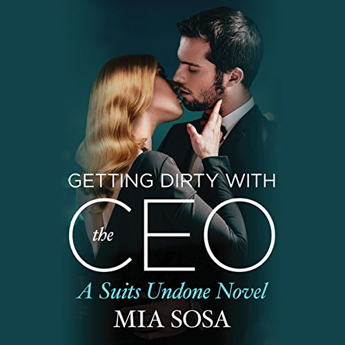 Getting Dirty with the CEO: Suits Undone, Book 3