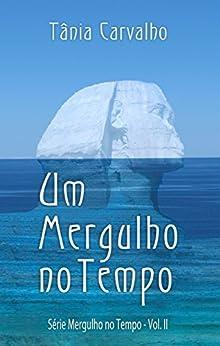 Um Mergulho no Tempo: Série Mergulho no Tempo - Vol. II por [Carvalho, Tania]