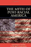 The Myth of Post-Racial America: Searching for Equality in the Age of Materialism, Roy H. Kaplan, 1610480066