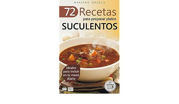 Amazon.com: 72 RECETAS PARA PREPARAR PLATOS SUCULENTOS: Ideales para incluir en tu menú diario (Colección Cocina Fácil & Práctica nº 15) (Spanish Edition) ...