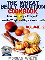 The Wheat Belly Solution Cookbook (Vol. 2) Low Cost, Simple Recipes to Lose the Weight and Regain Your Health (English Edition)