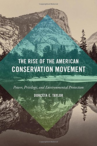 The Rise Of The American Conservation Movement  Power  Privilege  And Environmental Protection