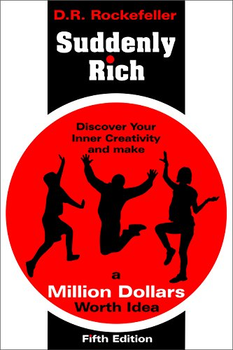Suddenly Rich: Discover Your Inner Creativity and Make a Million Dollars Worth Idea