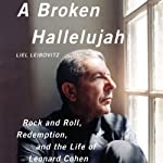 A Broken Hallelujah: Rock and Roll, Redemption, and the Life of Leonard Cohen | Liel Leibovitz