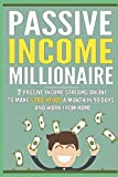 Passive Income Millionaire: 7 Passive Income Streams Online To Make $200-10,000 A Month In 90 Days And Work From Home (The Millionaire Book Series)