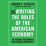 Rewriting the Rules of the American Economy: An Agenda for Growth and Shared Prosperity | Joseph E. Stiglitz