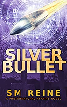 Silver Bullet: An Urban Fantasy Mystery (Preternatural Affairs Book 2) by [Reine, SM]