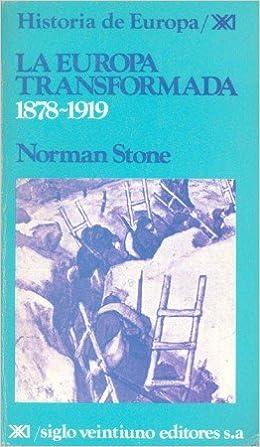 La Europa transformada 1878-1919 (Historia de Europa): Amazon.es: Norman Stone, Diego Lara, Mari-Carmen Ruiz de Elvira: Libros