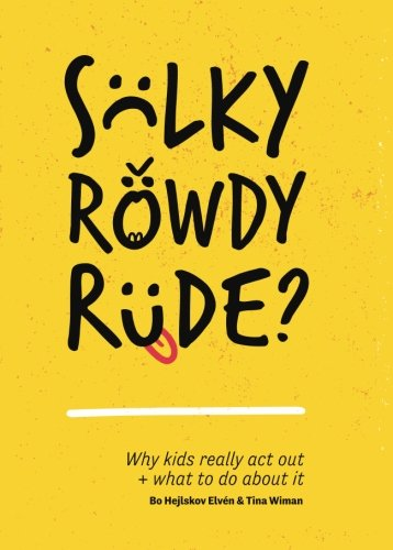 Sulky, Rowdy, Rude?: Why kids really act out and what to do about it