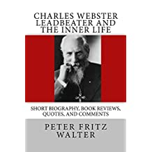 Charles W. Leadbeater and the Inner Life: Short Bio, Quotes, and Comments (Great Minds Series Book 9)