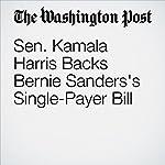 Sen. Kamala Harris Backs Bernie Sanders's Single-Payer Bill | David Weigel
