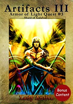 Artifacts III (with illustrations) (Armor of Light Quest #3) by [Antiva, Lady]