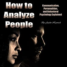 How to Analyze People: Communication, Personalities, and Behavioral Psychology Explained Audiobook by Jayden Haywards Narrated by Jason Burkhead