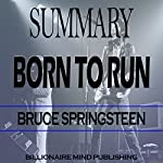Summary: Born to Run: By Bruce Springsteen | Billionaire Mind Publishing
