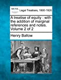 A treatise of equity : with the addition of marginal references and notes. Volume 2 Of 2, Henry Ballow, 124005095X
