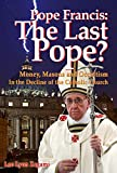 Pope Francis: The Last Pope?: Money, Masons and