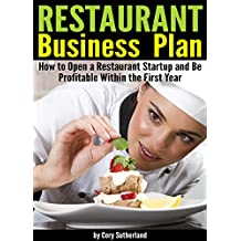 Restaurant Business Plan: How to Open a Restaurant Startup and Be Profitable Within the First Year