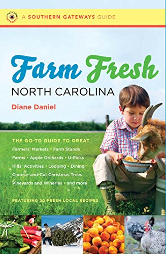Farm Fresh North Carolina: The Go-To Guide to Great Farmers' Markets, Farm Stands, Farms, Apple Orchards, U-Picks, Kids'