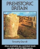 Prehistoric Britain, Timothy Darvill and C. Timothy, 041515135X