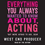 Everything You Always Wanted to Know about Acting*: *But Were Afraid to Ask, Dear | West End Producer
