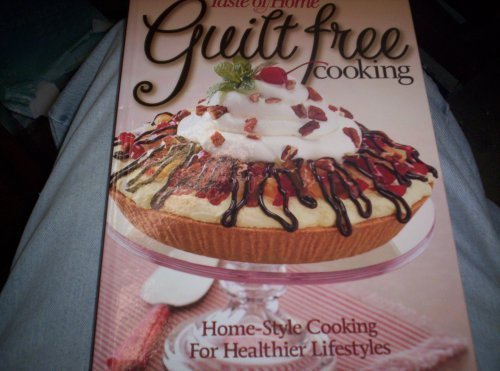 Taste of Home Guilt Free Cooking (Home Style Cooking For Healthier Lifestyles) ()