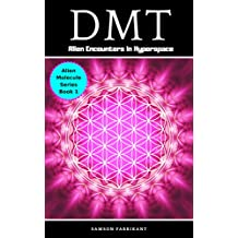 DMT: Alien Encounters In Hyperspace (Alien Molecule Spirit Series Book 1)