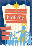 The No-rehearsal Nativity: A Church Nativity Resource with a Difference