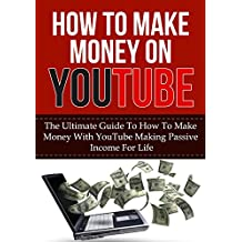How To Make Money On YouTube: The Ultimate Guide to How to Make Money With YouTube Making Passive Income for Life (youtube videos, youtube strategies, ... channel, passive income for life, youtube)