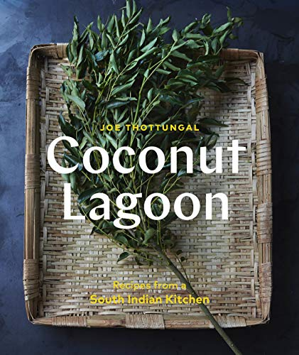 Coconut Lagoon: Recipes from a South Indian Kitchen by Joe Thottungal