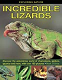 Exploring Nature: Incredible Lizards: Discover the Astonishing World of Chameleons, Geckos, Iguanas and More, With Over 190 Pictures (Exploring Nature (Armadillo))