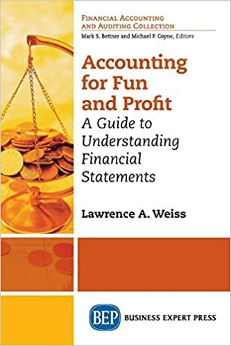 Accounting for Fun and Profit: A Guide to Understanding Financial Statements by Lawrence A Weiss (2016-06-23)